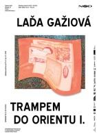 Laďa Gažiová: Trampem do Orientu I.