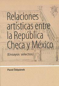 'Relaciones Artísticas entre la República Checa y México' de Pavel Štěpánek, editorial: Universidad de Olomouc