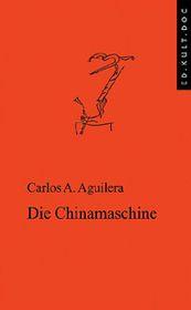 'Die Chinamaschine' von Carlos Aguilera